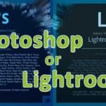 Photoshop or Lightroom
